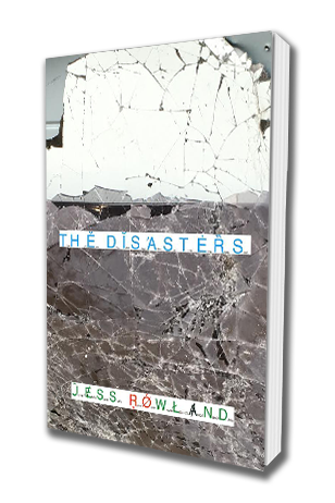 THE DISASTERS - New Book by Jess Rowland